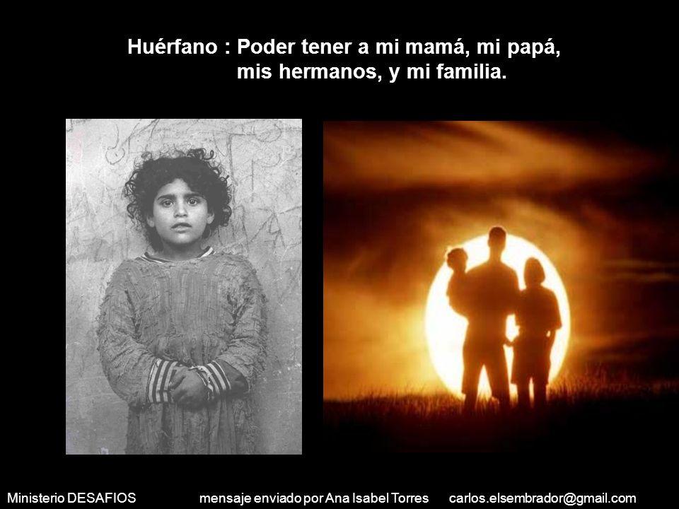 Ministerio DESAFIOS mensaje enviado por Ana Isabel Torres carlos.elsembrador@gmail.com Persona con una enfermedad terminal : Poder vivir un día más.