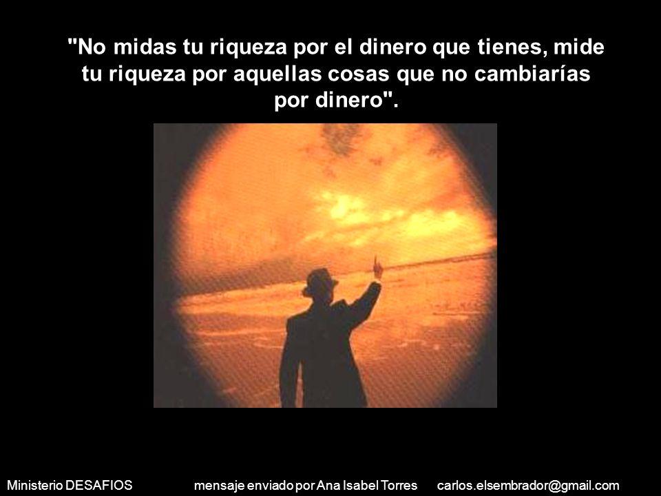 Ministerio DESAFIOS mensaje enviado por Ana Isabel Torres carlos.elsembrador@gmail.com Huérfano : Poder tener a mi mamá, mi papá, mis hermanos, y mi familia.