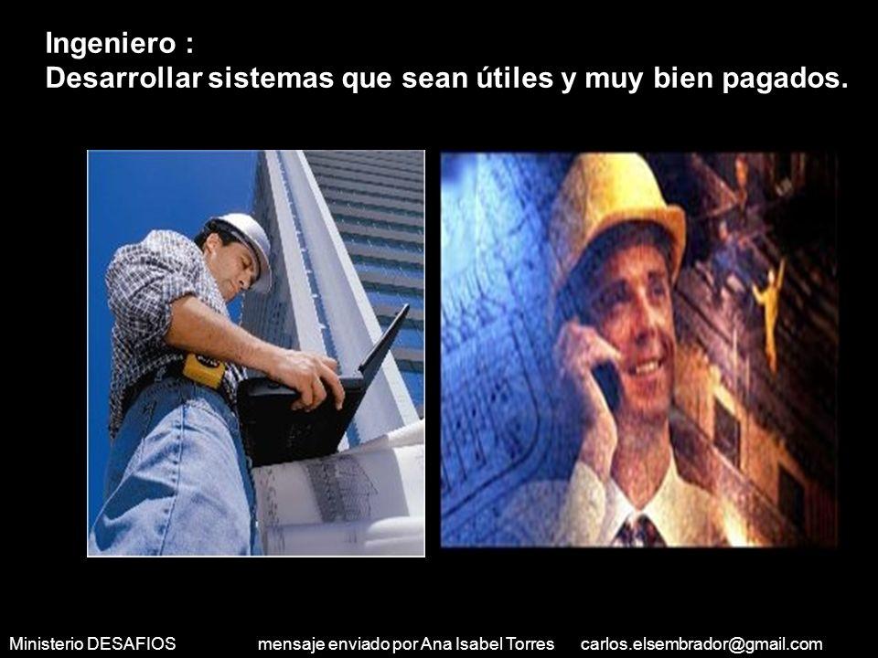 Ministerio DESAFIOS mensaje enviado por Ana Isabel Torres carlos.elsembrador@gmail.com Arquitecto: Tener proyectos que me permitan ganar mucho dinero.