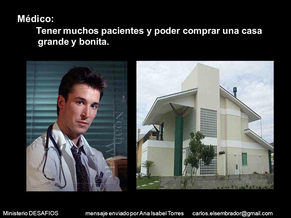 Ministerio DESAFIOS mensaje enviado por Ana Isabel Torres carlos.elsembrador@gmail.com Abogado: Tener muchos casos que dejen buenas ganancias y tener