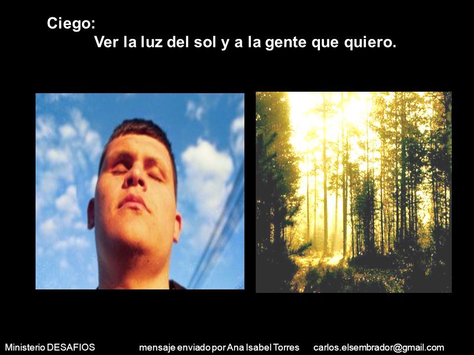 Ministerio DESAFIOS mensaje enviado por Ana Isabel Torres carlos.elsembrador@gmail.com El segundo grupo contestó lo siguiente : Preso de por vida : Caminar libre por las calles.