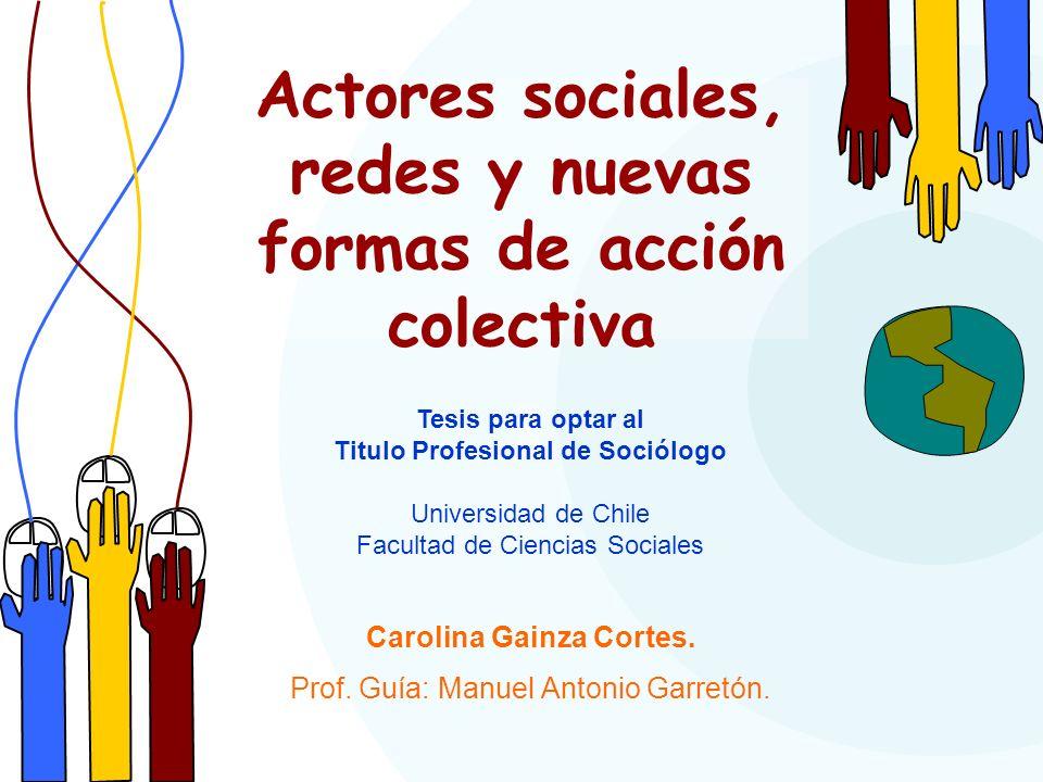 Carolina Gainza Cortes. Prof. Guía: Manuel Antonio Garretón. Tesis para optar al Titulo Profesional de Sociólogo Universidad de Chile Facultad de Cien