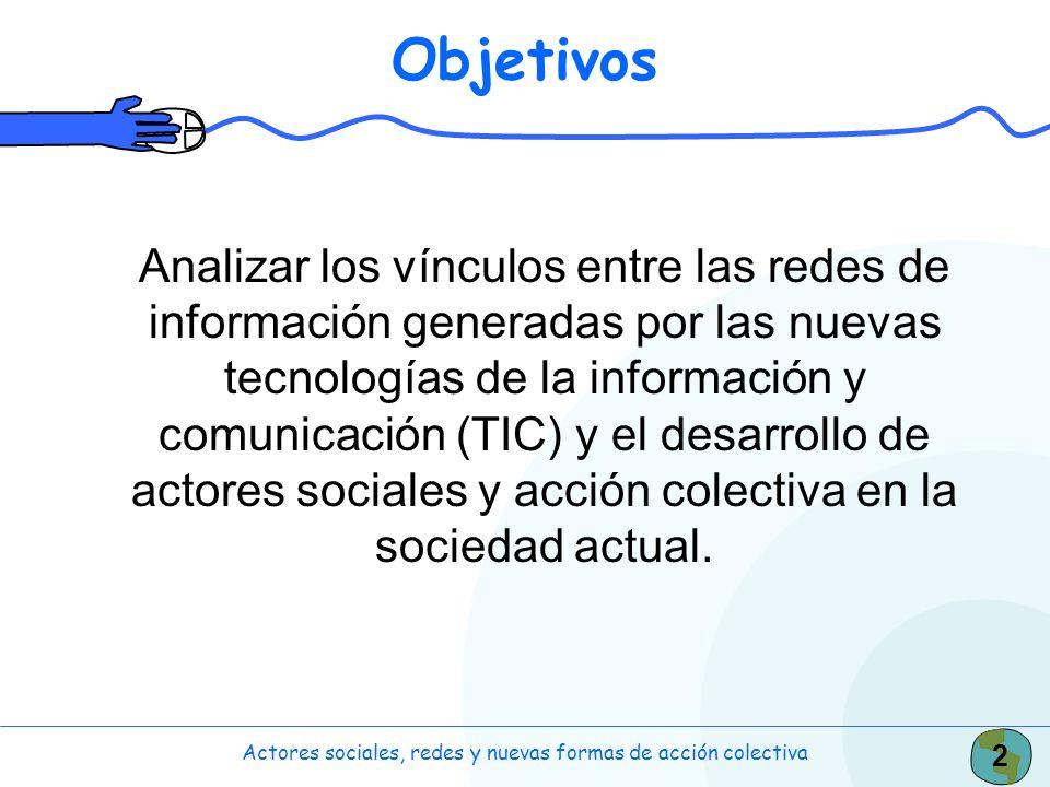 2 Objetivos Analizar los vínculos entre las redes de información generadas por las nuevas tecnologías de la información y comunicación (TIC) y el desa