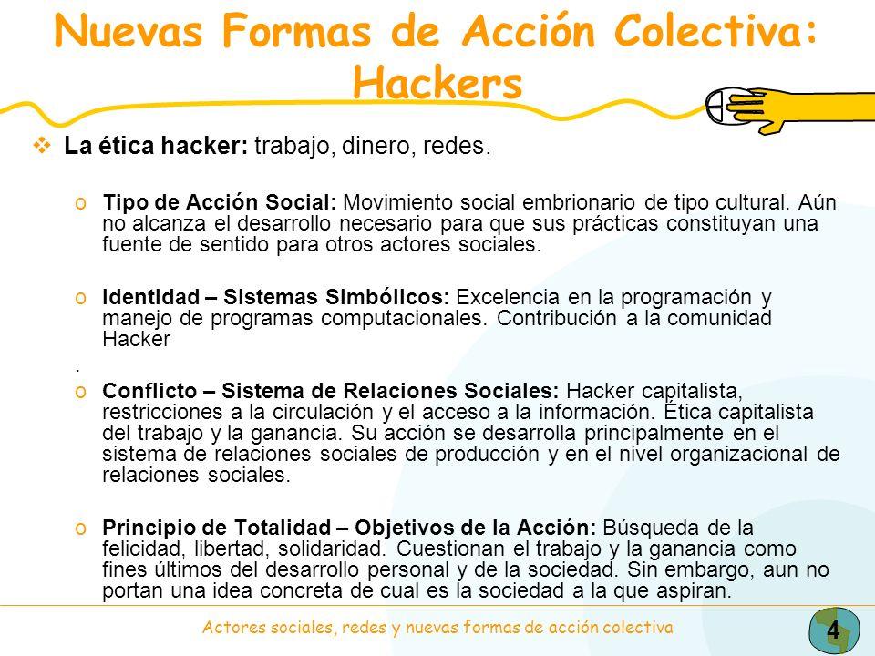 4 Actores sociales, redes y nuevas formas de acción colectiva Nuevas Formas de Acción Colectiva: Hackers La ética hacker: trabajo, dinero, redes. oTip