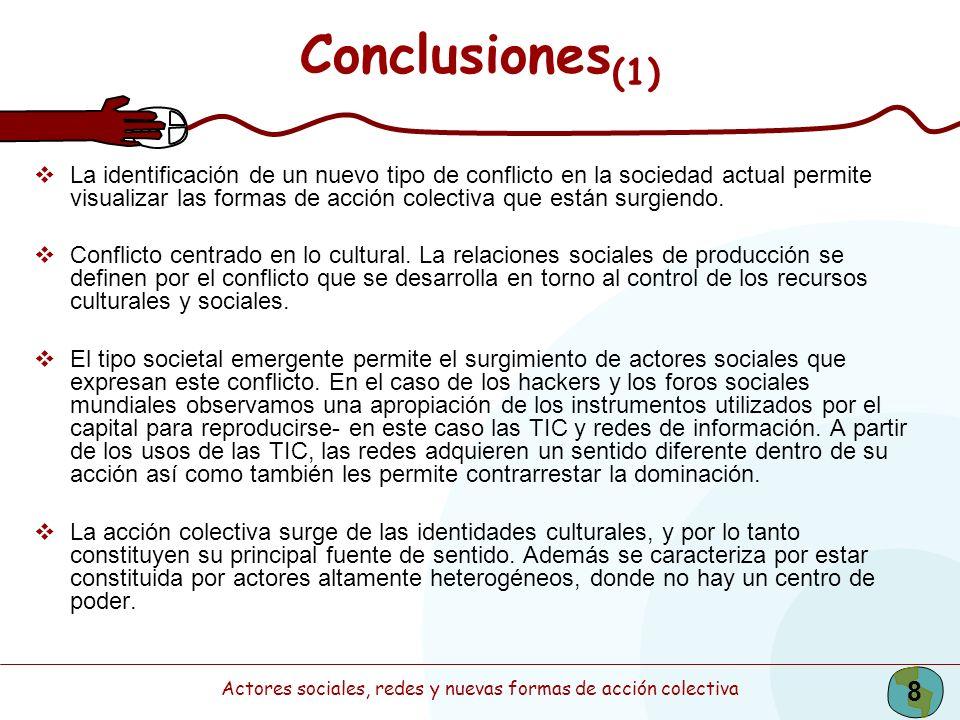 Actores sociales, redes y nuevas formas de acción colectiva 8 Conclusiones (1) La identificación de un nuevo tipo de conflicto en la sociedad actual p