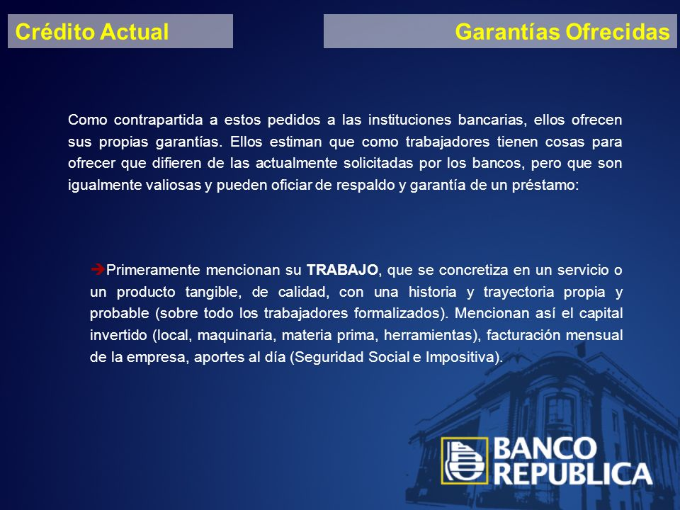 Crédito ActualGarantías Ofrecidas Como contrapartida a estos pedidos a las instituciones bancarias, ellos ofrecen sus propias garantías.