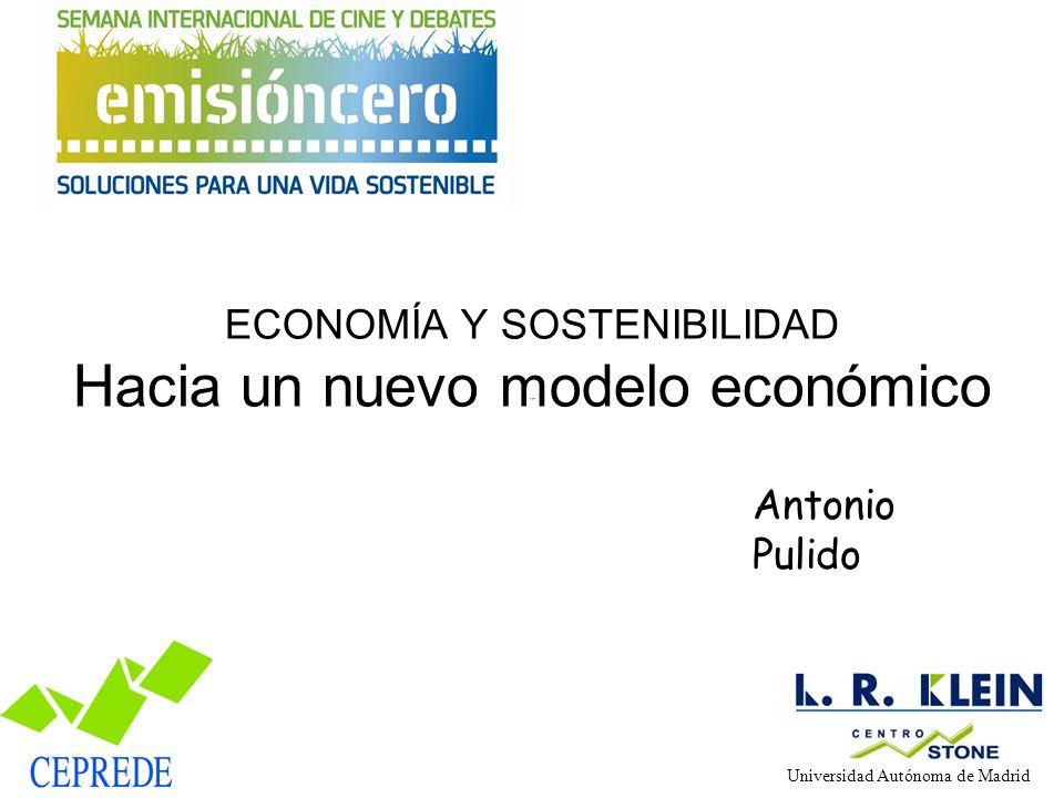 ECONOMÍA Y SOSTENIBILIDAD Hacia un nuevo modelo económico Antonio Pulido Universidad Autónoma de Madrid Centro de Estudios Andaluces