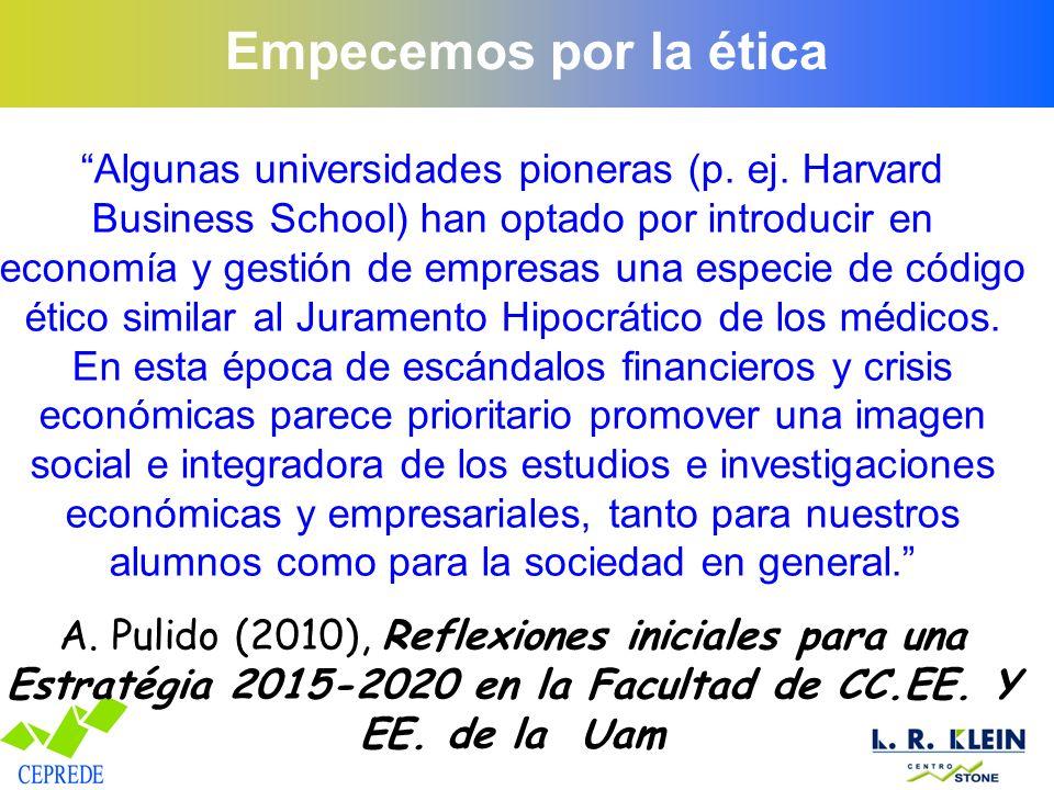 Empecemos por la ética Algunas universidades pioneras (p. ej. Harvard Business School) han optado por introducir en economía y gestión de empresas una