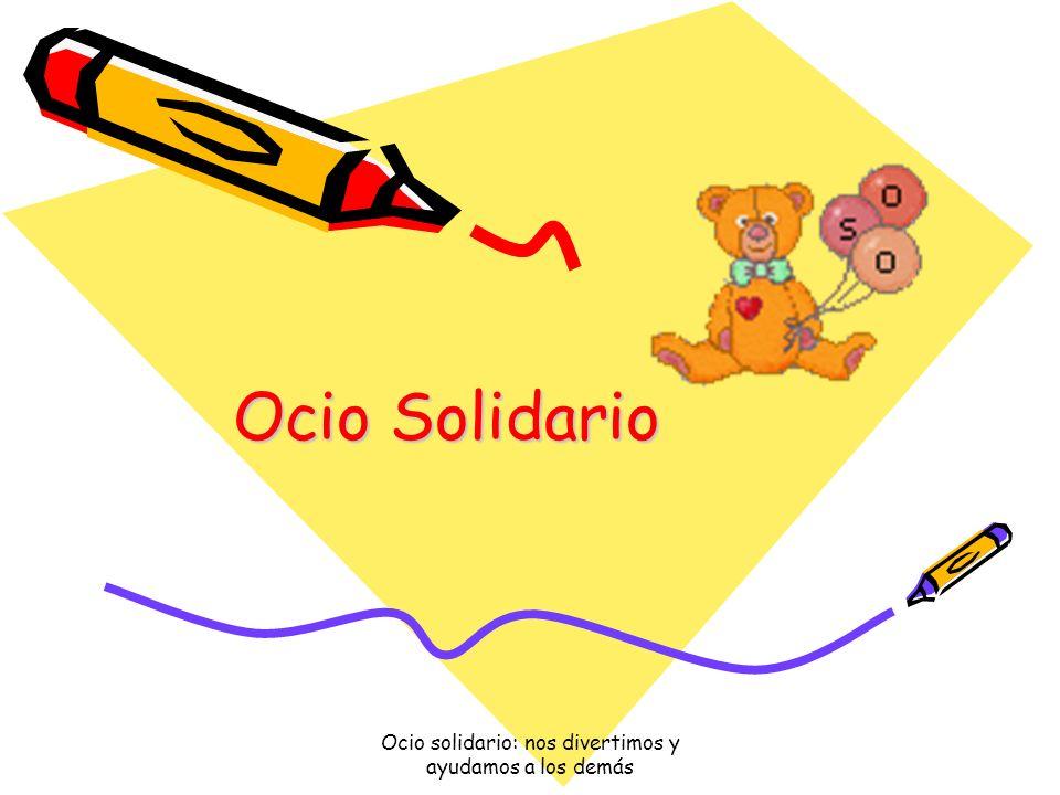 Ocio solidario: nos divertimos y ayudamos a los demás ¿A quien ayudamos.