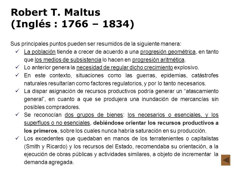 Robert T. Maltus (Inglés : 1766 – 1834) Sus principales puntos pueden ser resumidos de la siguiente manera: La población tiende a crecer de acuerdo a