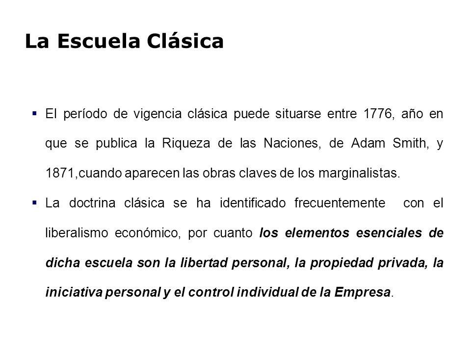 La Escuela Clásica El período de vigencia clásica puede situarse entre 1776, año en que se publica la Riqueza de las Naciones, de Adam Smith, y 1871,c