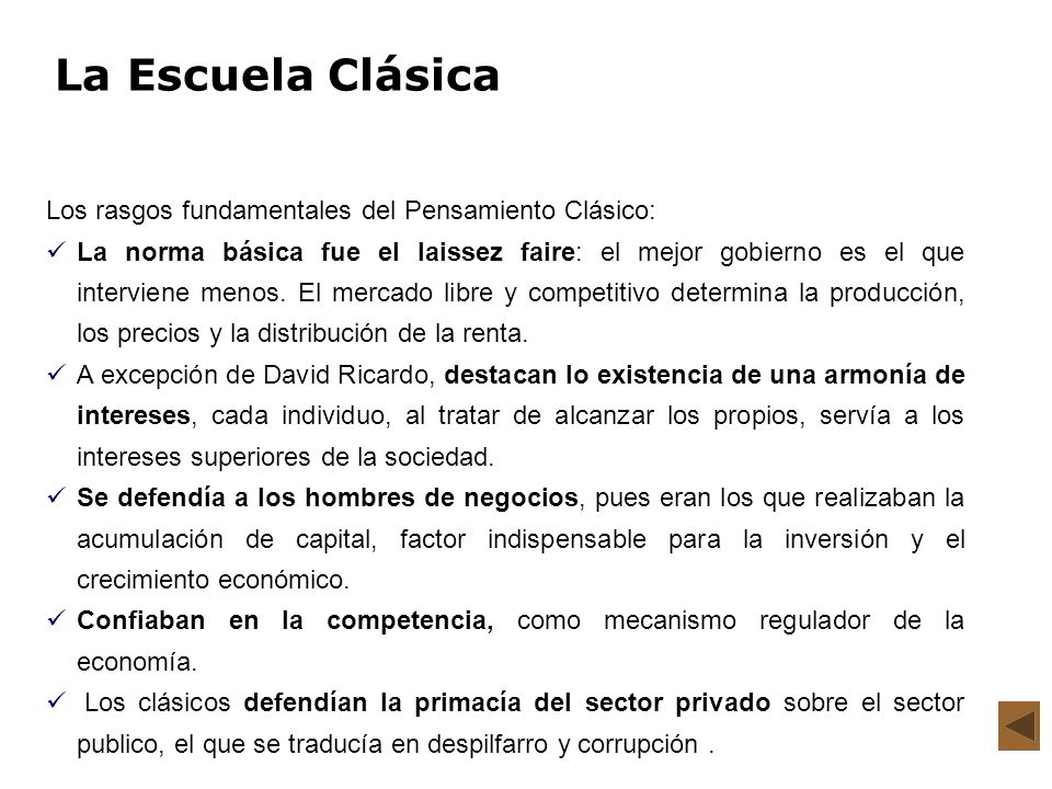 La Escuela Clásica Los rasgos fundamentales del Pensamiento Clásico: La norma básica fue el laissez faire: el mejor gobierno es el que interviene meno