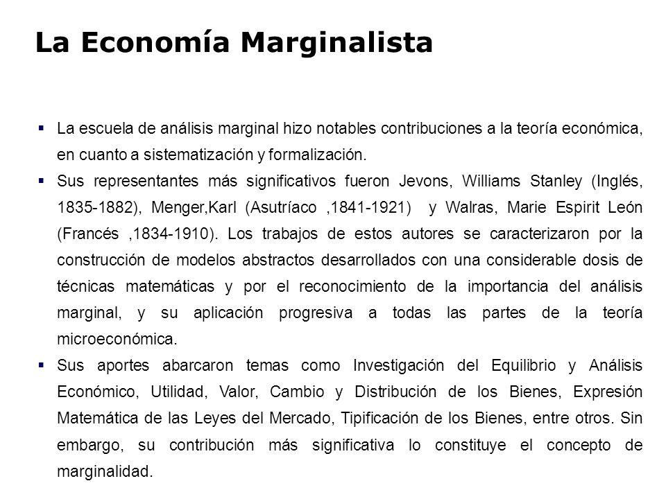 La Economía Marginalista La escuela de análisis marginal hizo notables contribuciones a la teoría económica, en cuanto a sistematización y formalizaci