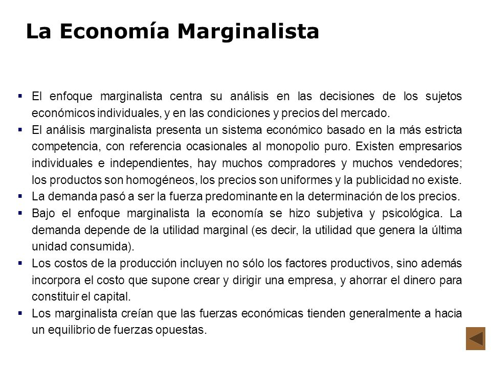 La Economía Marginalista El enfoque marginalista centra su análisis en las decisiones de los sujetos económicos individuales, y en las condiciones y p