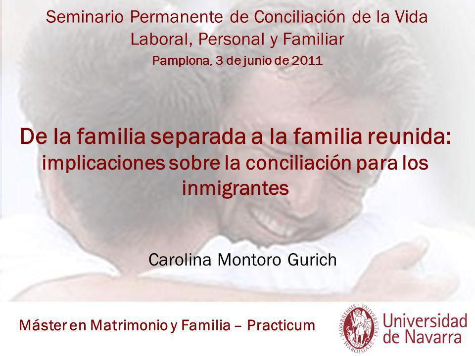 De la familia separada a la familia reunida: implicaciones sobre la conciliación para los inmigrantes Carolina Montoro Gurich Seminario Permanente de