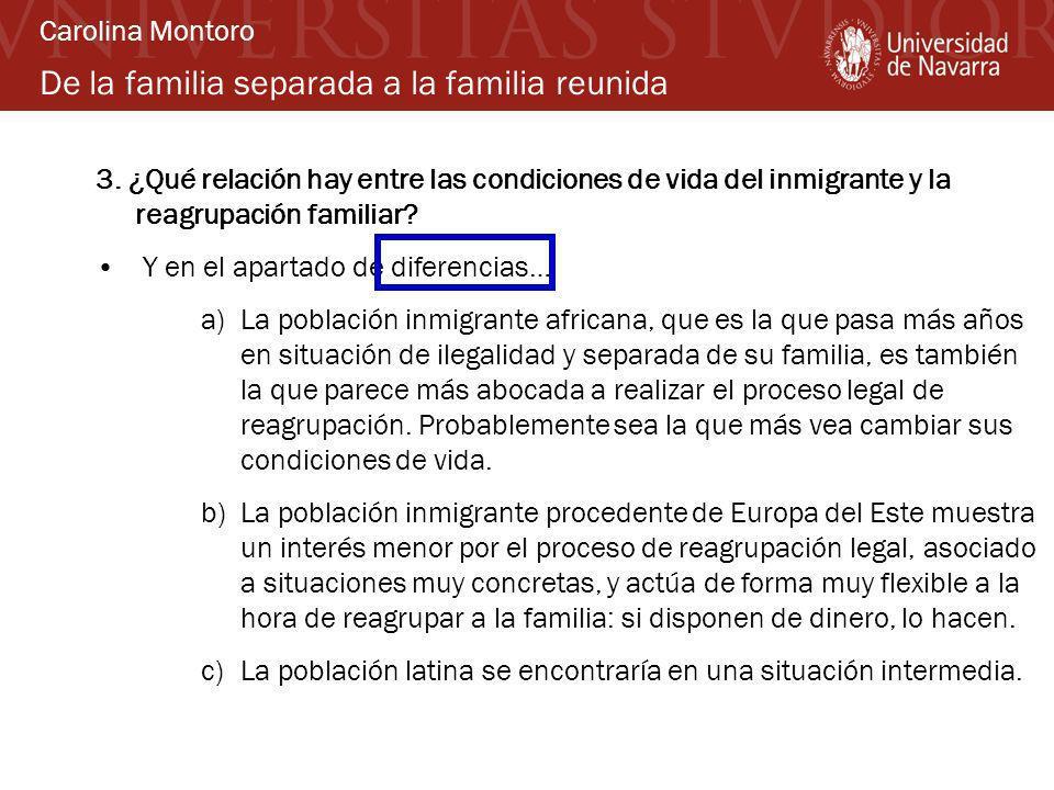 De la familia separada a la familia reunida 3. ¿Qué relación hay entre las condiciones de vida del inmigrante y la reagrupación familiar? Y en el apar