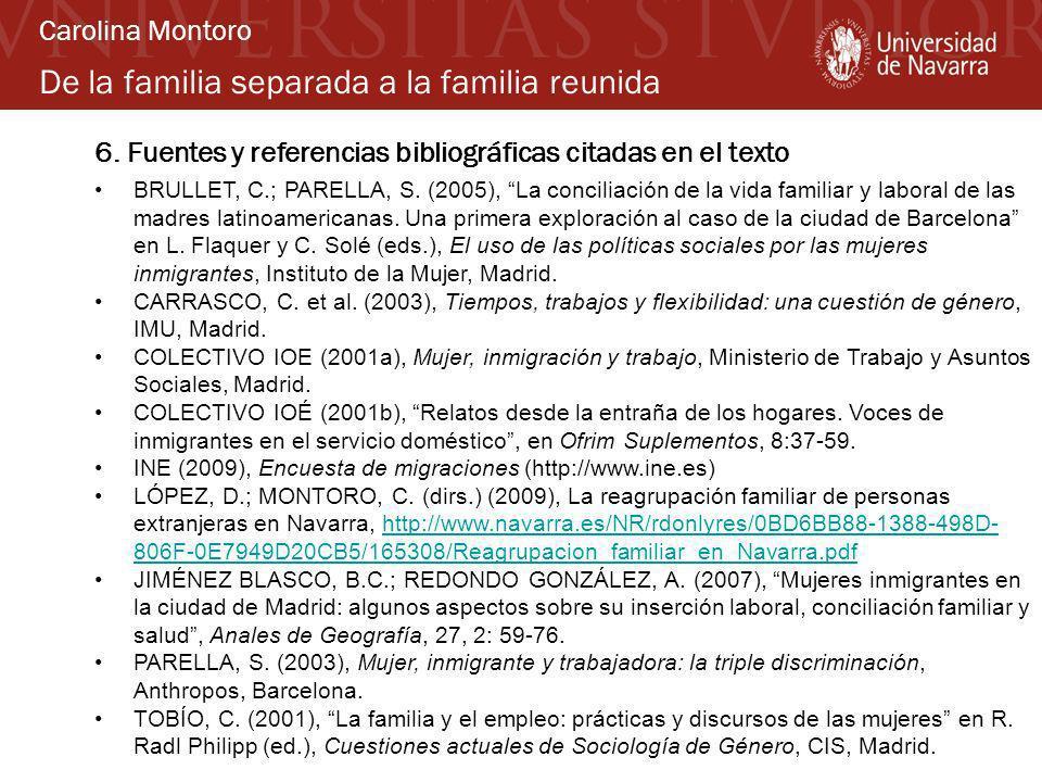 De la familia separada a la familia reunida 6. Fuentes y referencias bibliográficas citadas en el texto BRULLET, C.; PARELLA, S. (2005), La conciliaci