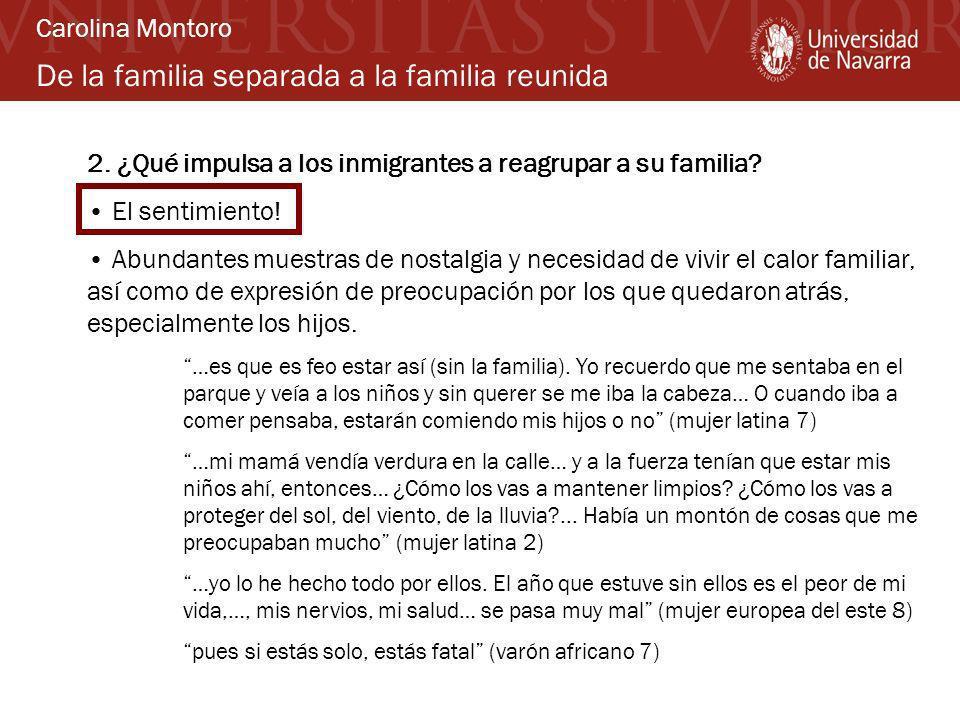 De la familia separada a la familia reunida 2. ¿Qué impulsa a los inmigrantes a reagrupar a su familia? El sentimiento! Abundantes muestras de nostalg