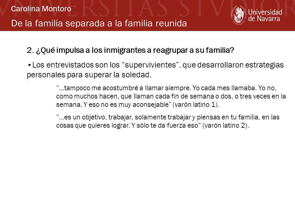 De la familia separada a la familia reunida 2. ¿Qué impulsa a los inmigrantes a reagrupar a su familia? Los entrevistados son los supervivientes, que