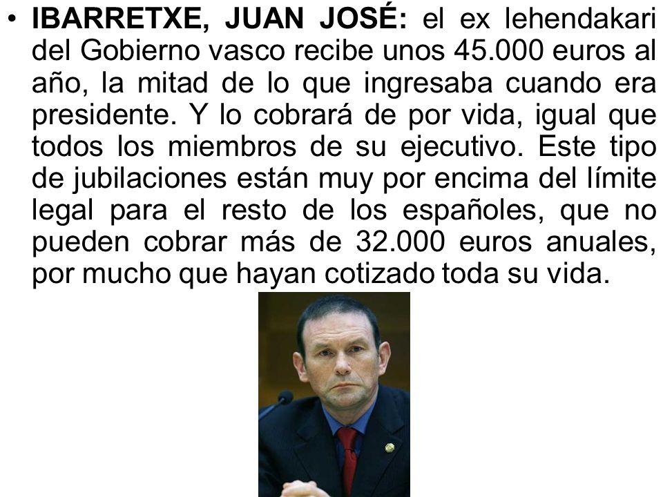 PUJOL, JORDI: cobrará 76.800 euros al año como ex presidente de Cataluña hasta 2014. Y después una pensión de 57.600 euros durante el resto de su vida