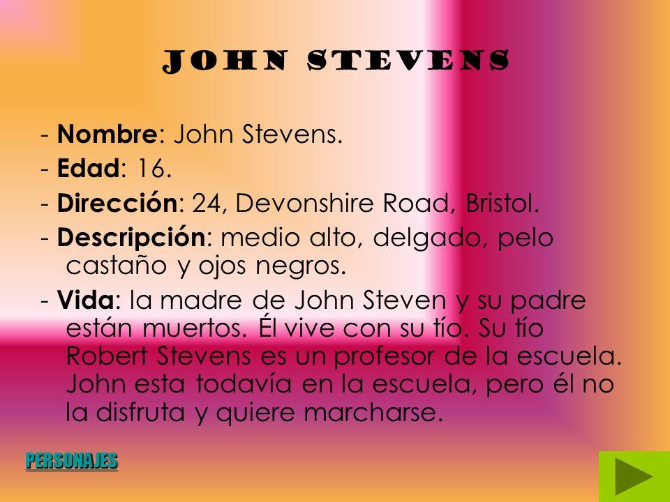 John Stevens - Nombre : John Stevens.- Edad : 16.
