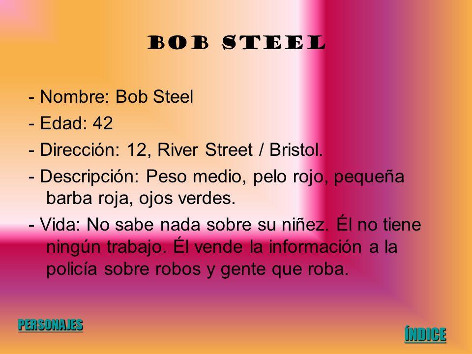 Bob Steel - Nombre: Bob Steel - Edad: 42 - Dirección: 12, River Street / Bristol.