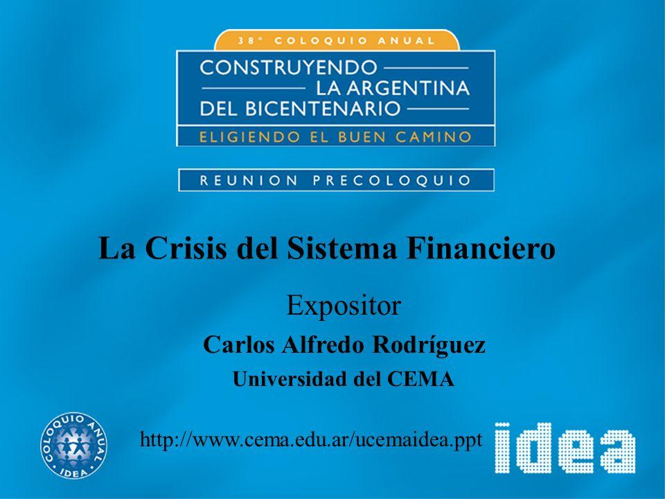 La Crisis del Sistema Financiero Expositor Carlos Alfredo Rodríguez Universidad del CEMA http://www.cema.edu.ar/ucemaidea.ppt