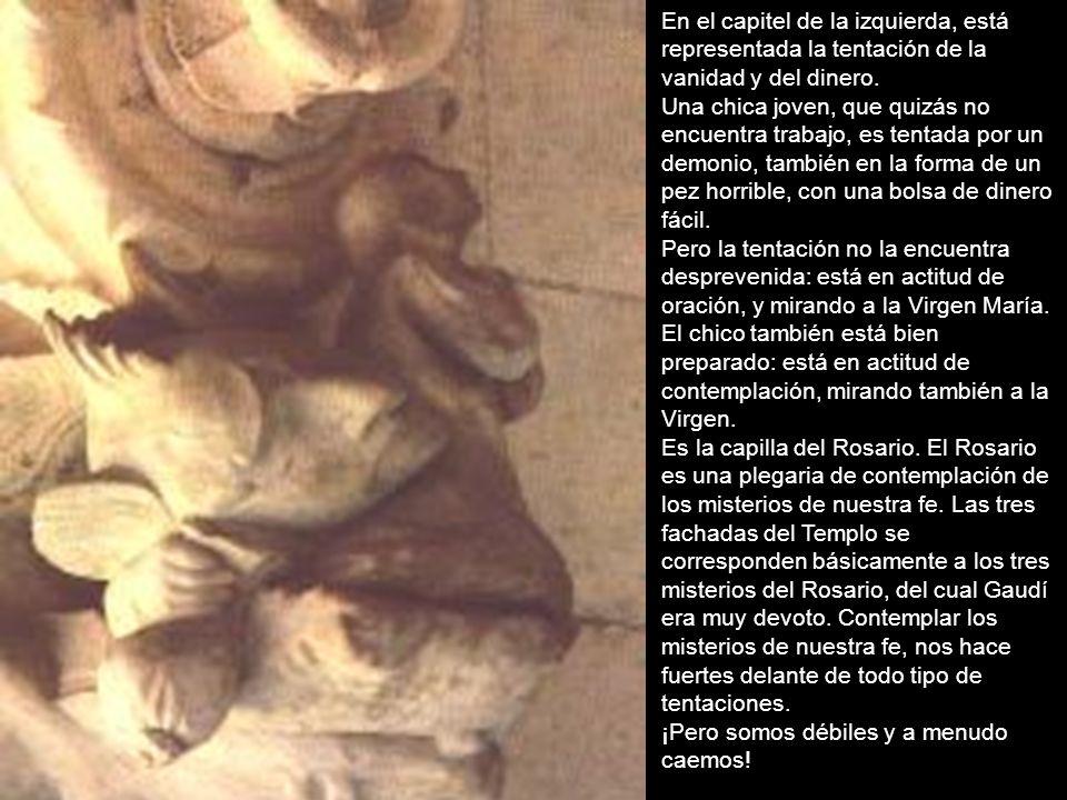 En el capitel de la izquierda, está representada la tentación de la vanidad y del dinero. Una chica joven, que quizás no encuentra trabajo, es tentada