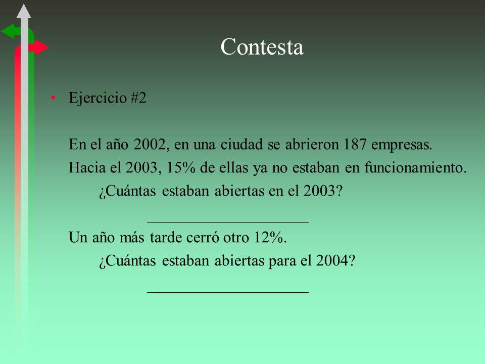 Contesta Ejercicio #2 En el año 2002, en una ciudad se abrieron 187 empresas. Hacia el 2003, 15% de ellas ya no estaban en funcionamiento. ¿Cuántas es