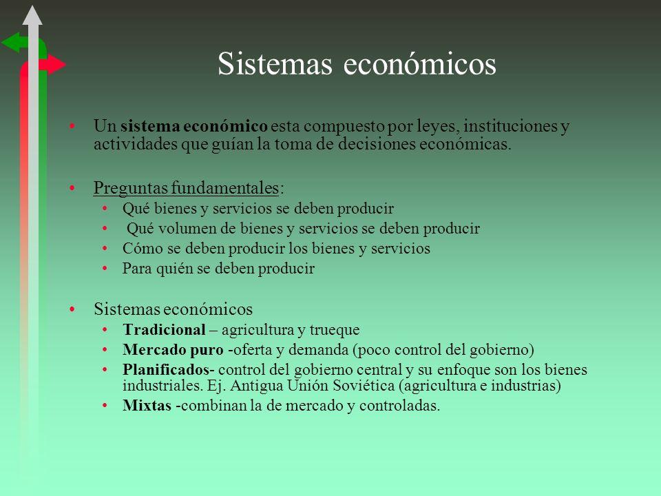 Sistemas económicos Un sistema económico esta compuesto por leyes, instituciones y actividades que guían la toma de decisiones económicas.