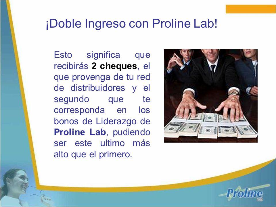 Esto significa que recibirás 2 cheques, el que provenga de tu red de distribuidores y el segundo que te corresponda en los bonos de Liderazgo de Proline Lab, pudiendo ser este ultimo más alto que el primero.
