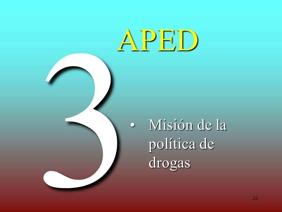 26 APED Misión de la política de drogasMisión de la política de drogas 3