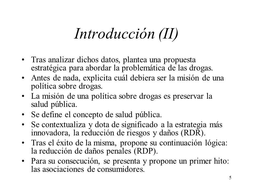 5 Introducción (II) Tras analizar dichos datos, plantea una propuesta estratégica para abordar la problemática de las drogas. Antes de nada, explicita