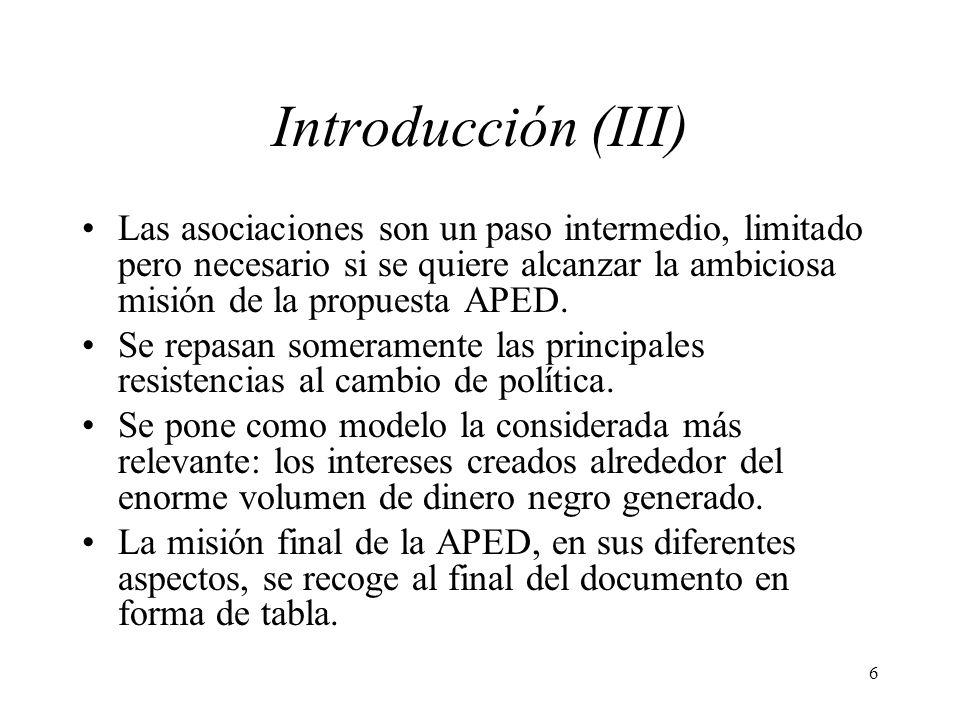 6 Introducción (III) Las asociaciones son un paso intermedio, limitado pero necesario si se quiere alcanzar la ambiciosa misión de la propuesta APED.