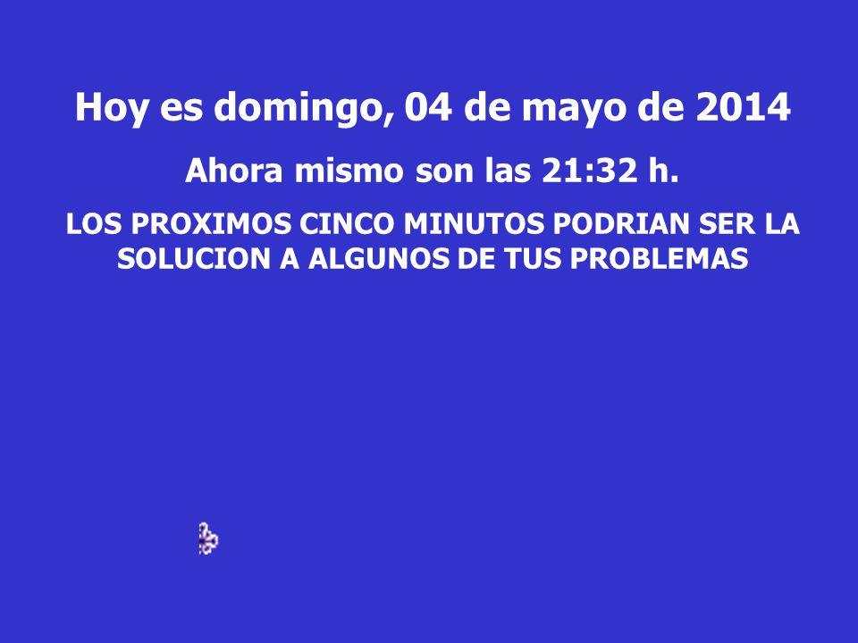 Hoy es domingo, 04 de mayo de 2014 Ahora mismo son las 21:34 h.