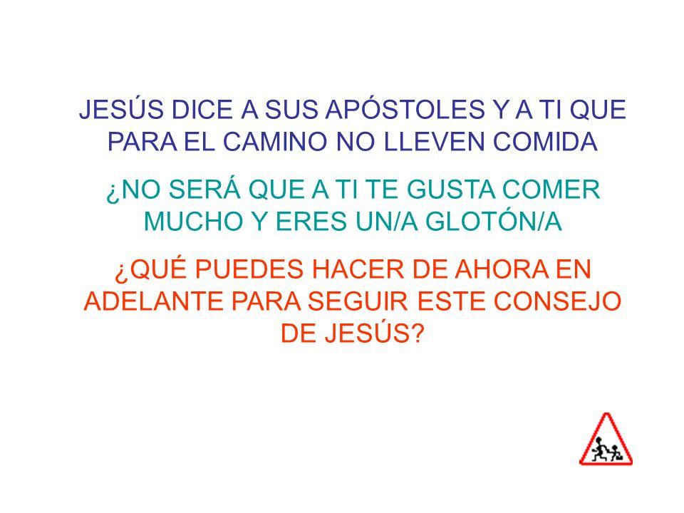 JESÚS DICE A SUS APÓSTOLES Y A TI QUE PARA EL CAMINO NO LLEVEN BOLSA ¿NO SERÁ QUE TÚ TIENES MUCHAS COSAS QUE CONSIDERAS SÓLO TUYAS Y QUE NO PRESTAS CASI A NADIE.