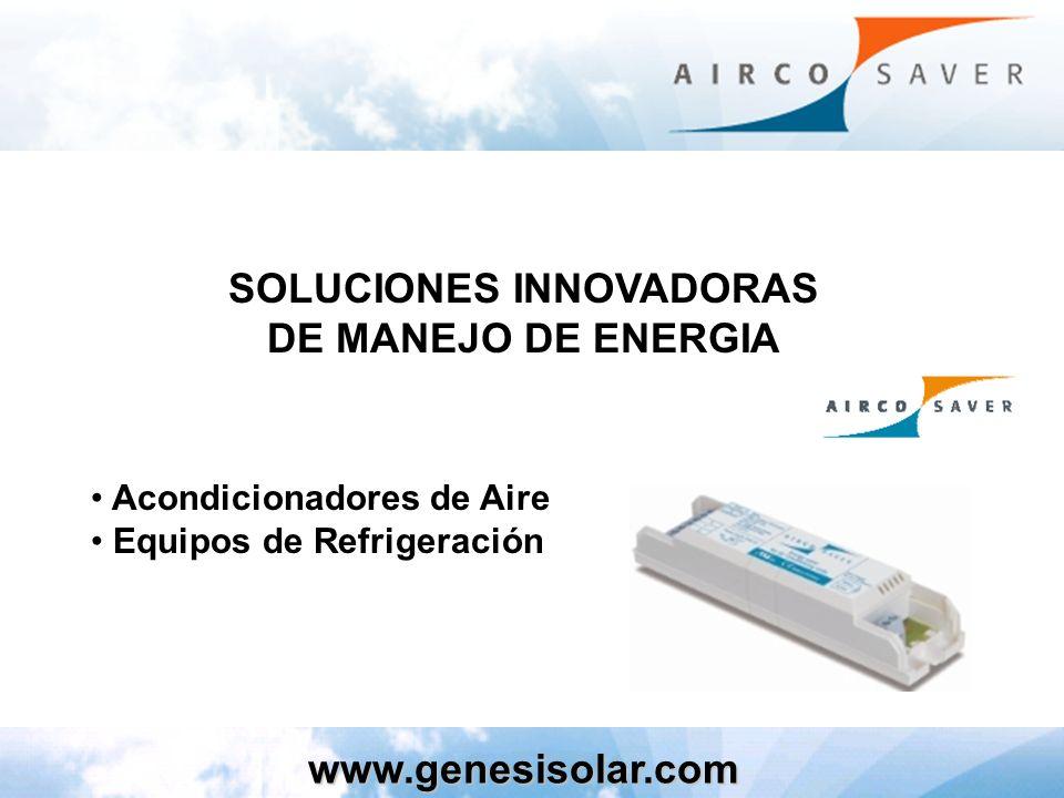 Acondicionadores de Aire Equipos de Refrigeración SOLUCIONES INNOVADORAS DE MANEJO DE ENERGIA www.genesisolar.com