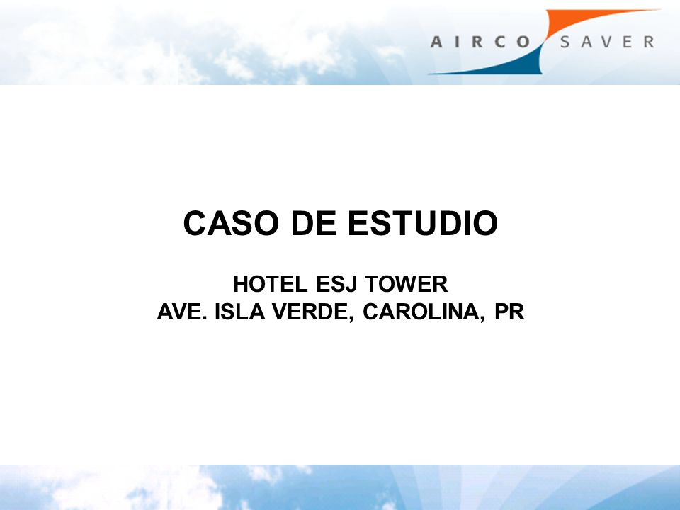 CASO DE ESTUDIO HOTEL ESJ TOWER AVE. ISLA VERDE, CAROLINA, PR