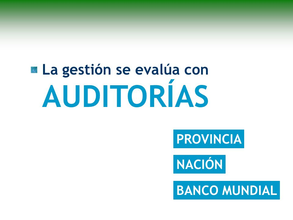 La gestión se evalúa con AUDITORÍAS PROVINCIA NACIÓN BANCO MUNDIAL