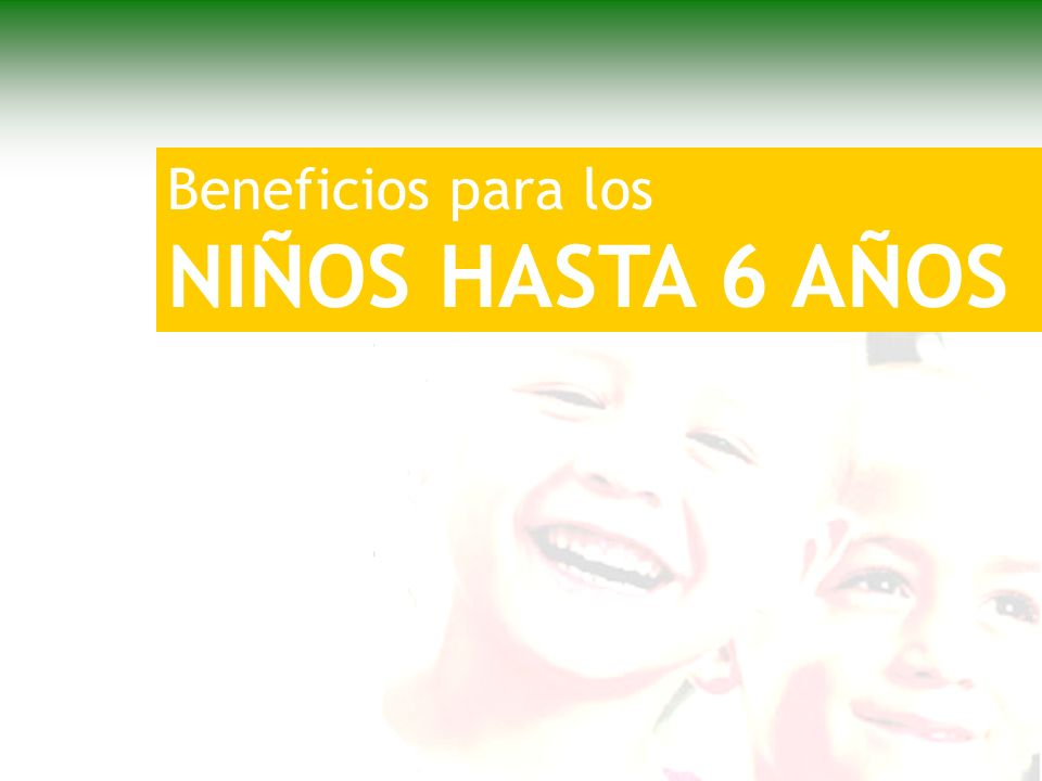 Beneficios para los NIÑOS HASTA 6 AÑOS