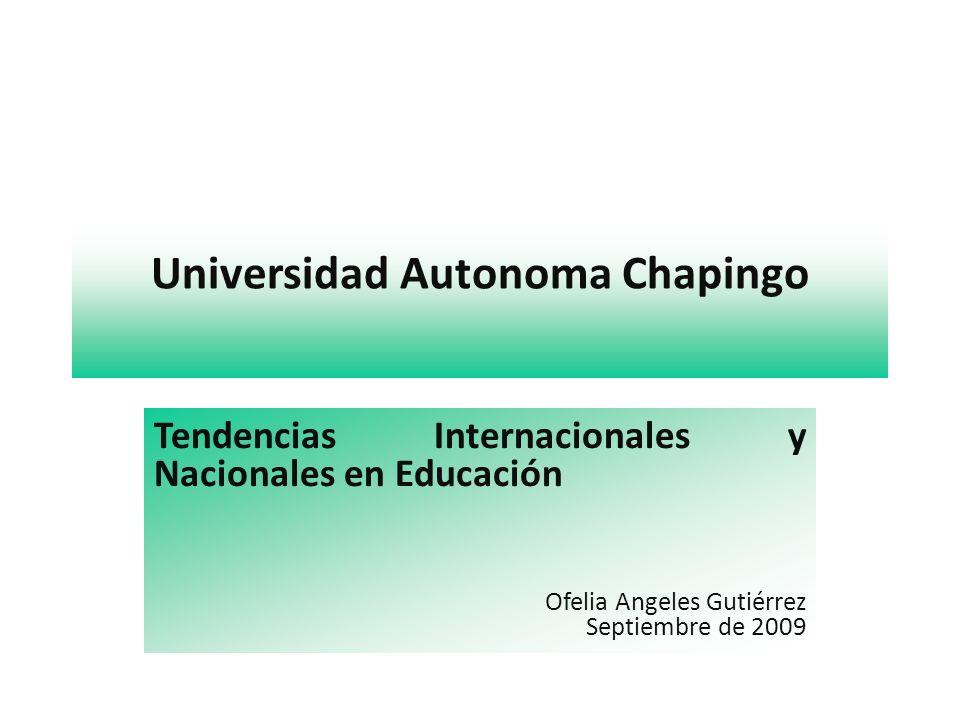 Universidad Autonoma Chapingo Tendencias Internacionales y Nacionales en Educación Ofelia Angeles Gutiérrez Septiembre de 2009