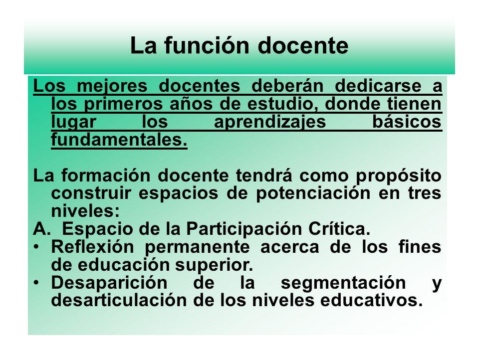 La función docente Los mejores docentes deberán dedicarse a los primeros años de estudio, donde tienen lugar los aprendizajes básicos fundamentales. L