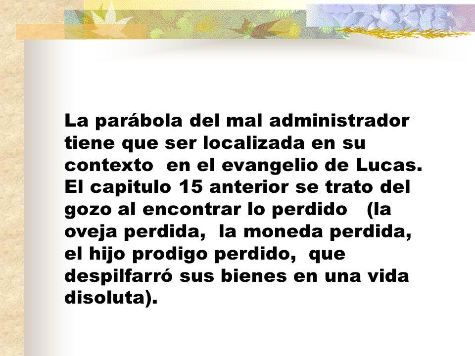 La parábola del mal administrador tiene que ser localizada en su contexto en el evangelio de Lucas.
