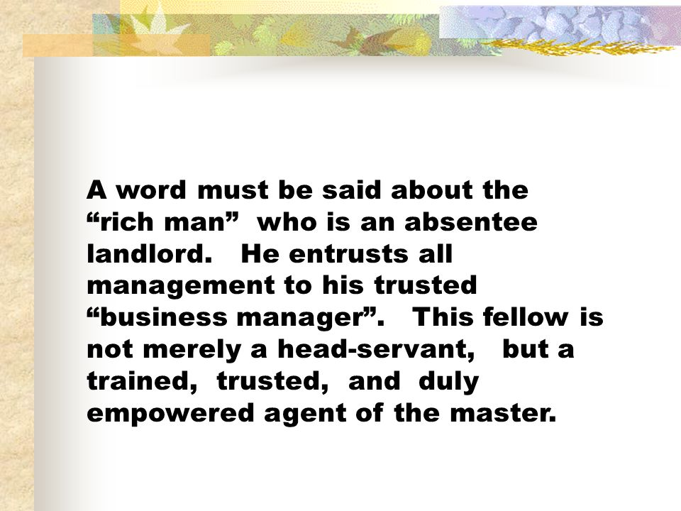 A word must be said about the rich man who is an absentee landlord.