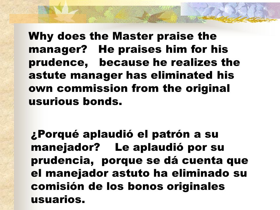 Why does the Master praise the manager.