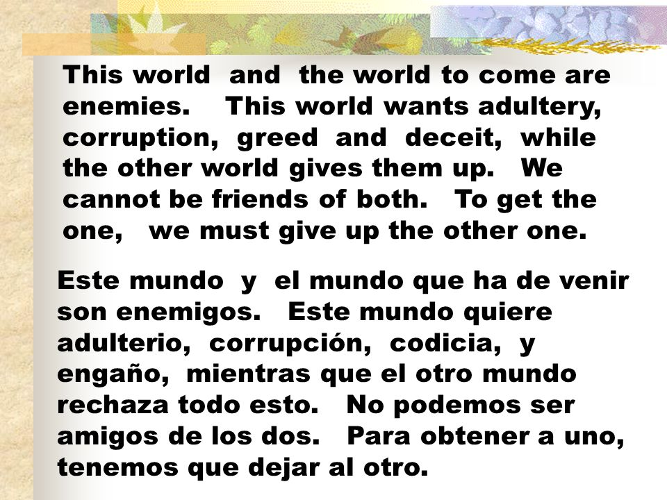 This world and the world to come are enemies.