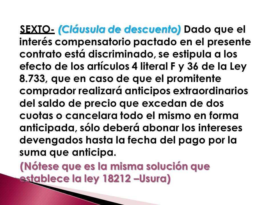 (Cláusula de descuento) SEXTO- (Cláusula de descuento) Dado que el interés compensatorio pactado en el presente contrato está discriminado, se estipul