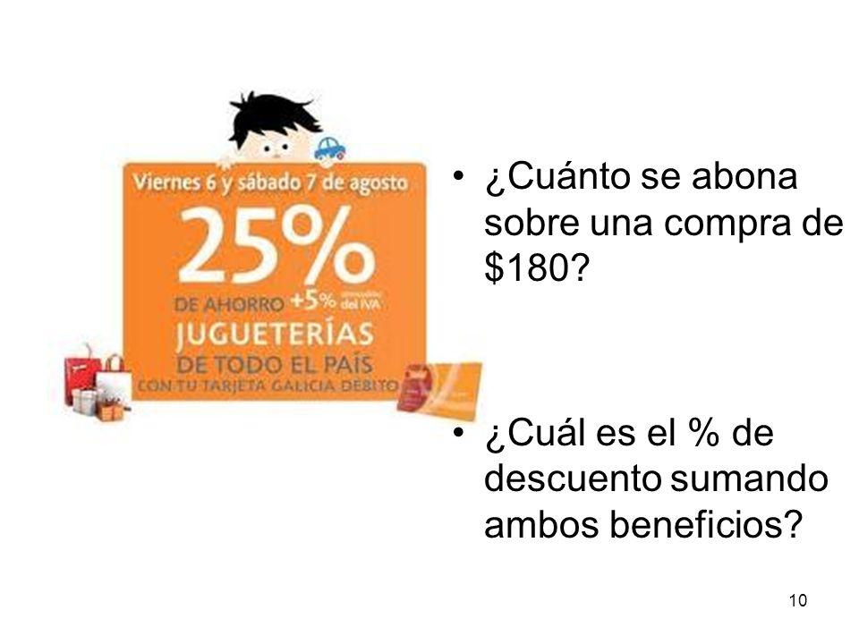 ¿Cuánto se abona sobre una compra de $180? ¿Cuál es el % de descuento sumando ambos beneficios? 10