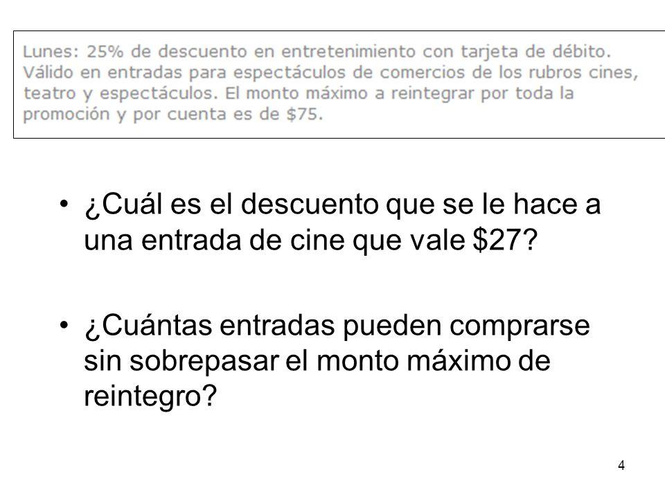 ¿Cuál es el descuento que se le hace a una entrada de cine que vale $27? ¿Cuántas entradas pueden comprarse sin sobrepasar el monto máximo de reintegr