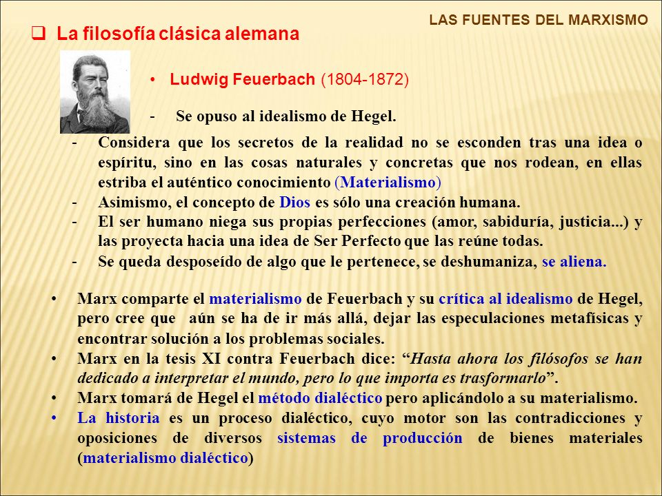 La filosofía clásica alemana LAS FUENTES DEL MARXISMO Ludwig Feuerbach (1804-1872) -Se opuso al idealismo de Hegel.